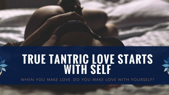 True tantric love starts with self